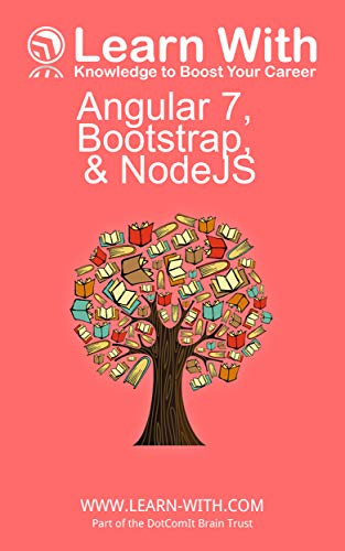 Learn With: Angular7, Bootstrap,and NodeJS