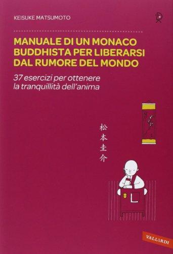 Manuale di un monaco buddhista per liberarsi dal rumore del mondo. 37 esercizi per ottenere la tranquillità dell'anima