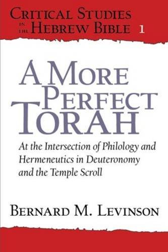 A More Perfect Torah: At the Intersection of Philology and Hermeneutics in Deuteronomy and the Temple Scroll (Critical Studies in the Hebrew Bible) by Bernard M. Levinson (2013-08-21)