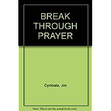 Break Through Prayer by Jim Cymbala (2003-08-02)