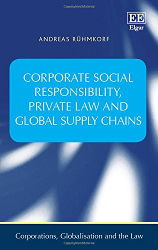 Corporate Social Responsibility, Private Law and Global Supply Chains (Corporations, Globalisation and the Law Series)