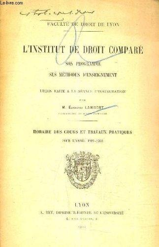 L'INSTITUT DE DROIT COMPARE SON PROGRAMME SES METHODES D'ENSEIGNEMENT - LECON FAITE A LA SEANCE D'INAUGURATION - HORAIRE DES COURS ET TRAVAUX PRATIQUES POUR L'ANNEE 1921-1922.