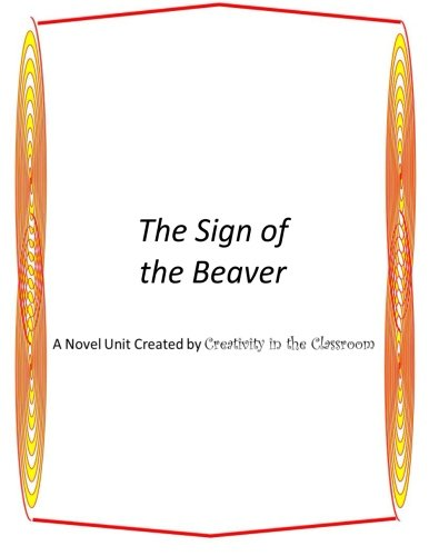 The Sign of the Beaver: A Novel Unit by Creativity in the Classroom