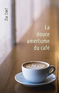 La douce amertume du café par Zia Odet