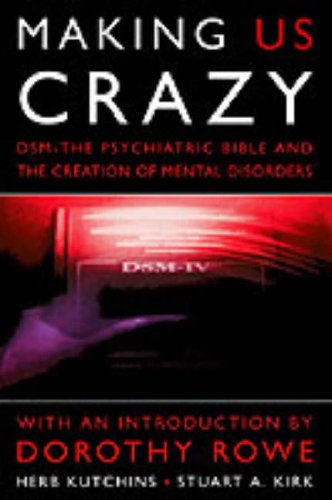 making-us-crazy-dsm-the-psychiatric-bible-and-the-creation-of-mental-disorders-psychology-self-help