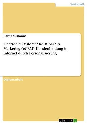 Electronic Customer Relationship Marketing (eCRM). Kundenbindung im Internet durch Personalisierung