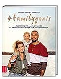 #Familygoals: Als Team zum Familienglück - der persönliche Guide für junge Familien - Sarah Harrison, Dominic Harrison