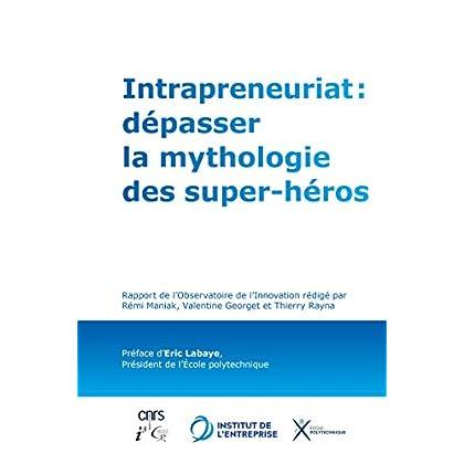 Intrapreneuriat : dépasser la mythologie des super-héros: Rapport de l'Observatoire de l'Innovation