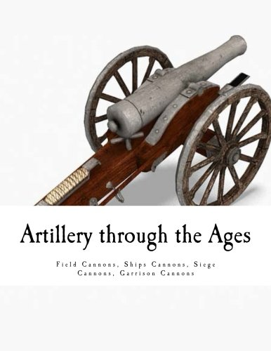 Price comparison product image Artillery through the Ages: Field Cannons - Ships Cannons - Siege Cannons Garrison Cannons
