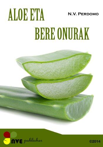 Aloe eta bere azala eta gorputza onura (Basque Edition)