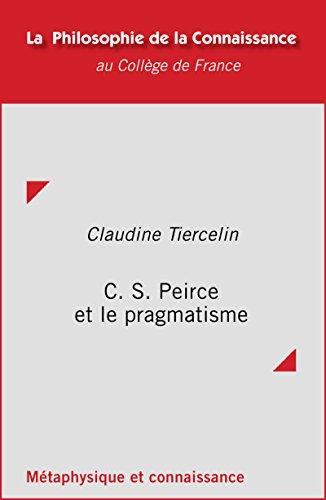 C. S. Peirce et le pragmatisme par Claudine Tiercelin