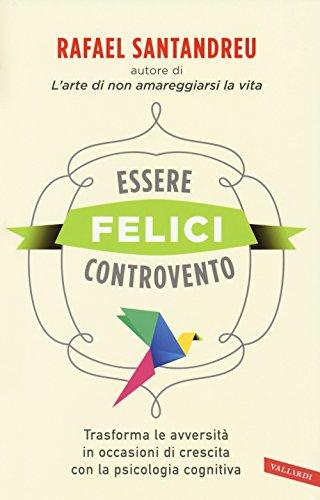 Essere felici controvento. Trasforma le avversità in occasioni di crescita con la psicologia cognitiva por Rafael Santandreu