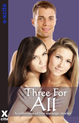 Three For All - An Xcite Books collection of five erotic stories