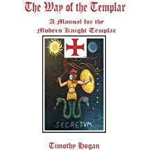 The Way of the Templar by Timothy Hogan (2015-11-17)