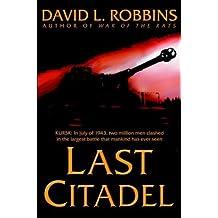 Last Citadel: A Novel of the Battle of Kursk by David L. Robbins (2003-08-26)
