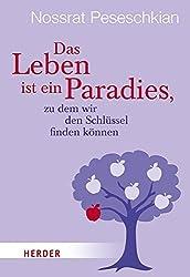 Das Leben ist ein Paradies, zu dem wir den Schlüssel finden können (HERDER spektrum)