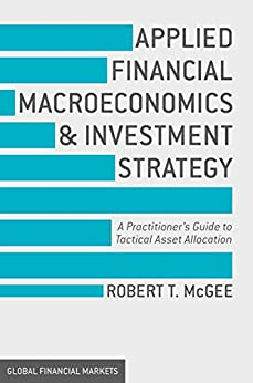 Applied Financial Macroeconomics and Investment Strategy: A Practitioner's Guide to Tactical Asset Allocation par [McGee, Robert T.]