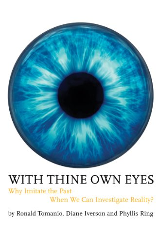 With Thine Own Eyes: Why Imitate the Past When We Can Investigate Reality? (English Edition)