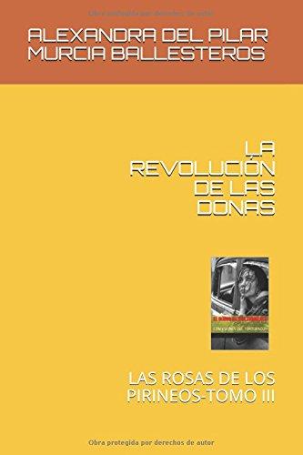 LA REVOLUCIÓN DE LAS DONAS: LAS  ROSAS DE LOS  PIRINEOS-TOMO III