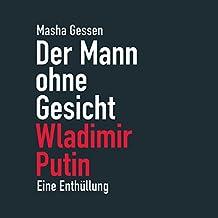 Der Mann ohne Gesicht: Wladimir Putin. Eine Enthüllung