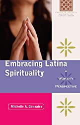 Embracing Latina Spirituality: A Woman's Perspective (Called to Holliness: Spirituality for Catholic Women)