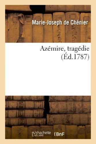 Azémire, tragédie. Représentée à Fontainebleau, le 4 novembre 1786, par de Chenier M J