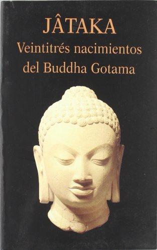 Jâtaka. Veintitrés nacimiento del Buddha Gotama (Libros de los Malos Tiempos)