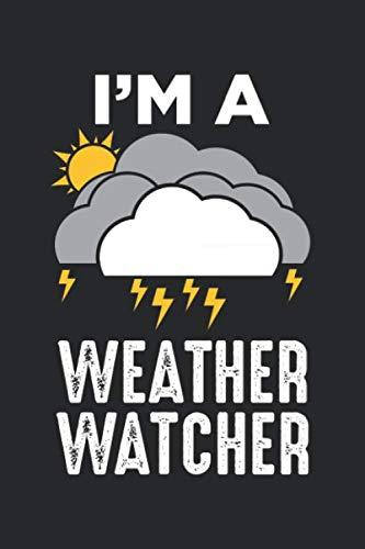 I\'m A Weather Watcher: Meteorologe Wetter Wetter Wettermann Meteorologie Notizbuch liniert DIN A5 - 120 Seiten für Notizen, Zeichnungen, Formeln   Organizer Schreibheft Planer Tagebuch
