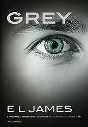 Grey (versione italiana): Cinquanta sfumature di Grigio raccontate da Christian (Cinquanta sfumature raccontate da Christian Vol. 1)