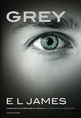 Grey (versione italiana): Cinquanta sfumature di Grigio raccontate da Christian (Cinquanta sfumature raccontate da Christian Vol. 1) (Italian Edition)