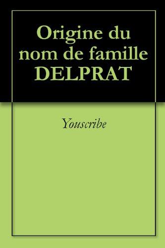 Origine du nom de famille DELPRAT (Oeuvres courtes)