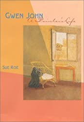 Gwen John: A Painter's Life by Sue Roe (2001-12-05)