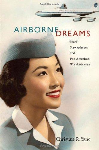 Airborne Dreams: ???Nisei??? Stewardesses and Pan American World Airways by Christine R. Yano (2011-01-25)