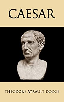 Descargar Caesar: A History of the Art of War Among the Romans Down to the End of the Roman Empire, With a Detailed Account of the Campaigns of Caius Julius Caesar Epub Gratis