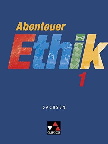 Abenteuer Ethik – Sachsen / Unterrichtswerk für Ethik: Abenteuer Ethik – Sachsen / Abenteuer Ethik Sachsen 1: Unterrichtswerk für Ethik / Für die Jahrgangsstufen 5/6