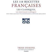 Les 118 recettes françaises : Les classiques, les nouveaux classiques, petit précis de recettes indispensables à maîtriser absolument