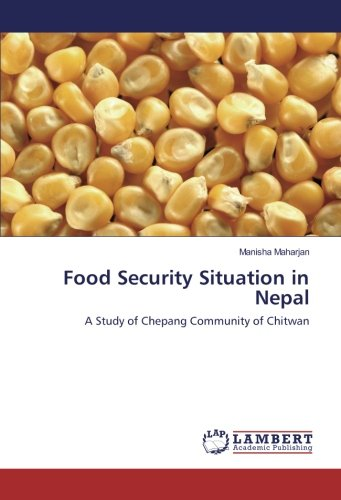 Food Security Situation in Nepal: A Study of Chepang Community of Chitwan por Manisha Maharjan