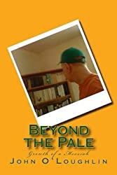 [{ Beyond the Pale: Growth of a Messiah By O'Loughlin, John ( Author ) Jul - 03- 2014 ( Paperback ) } ]