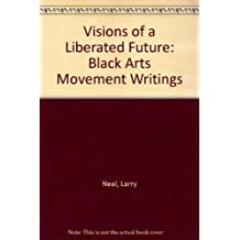 Visions of a Liberated Future: Black Arts Movement Writings by Larry Neal (1990-05-01)