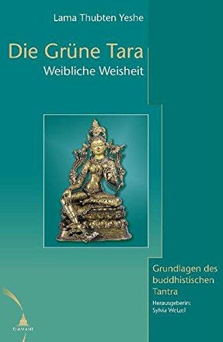 Die Grüne Tara: Weibliche Weisheit. Grundlagen des buddhistischen Tantra