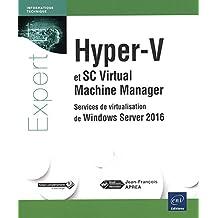 Hyper-V et System Center Virtual Machine Manager - Services de virtualisation de Windows Server 2016