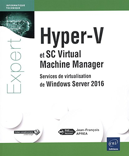 Hyper-V et System Center Virtual Machine Manager - Services de virtualisation de Windows Server 2016 par Jean-François APRÉA