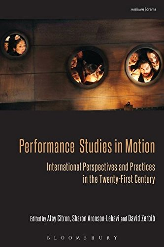 Performance Studies in Motion: International Perspectives and Practices in the Twenty-First Century (Bloomsbury Methuen Drama)