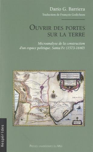 Ouvrir des portes sur la terre : Microanalyse de la construction d'un espace politique. Santa Fe (1573-1640)