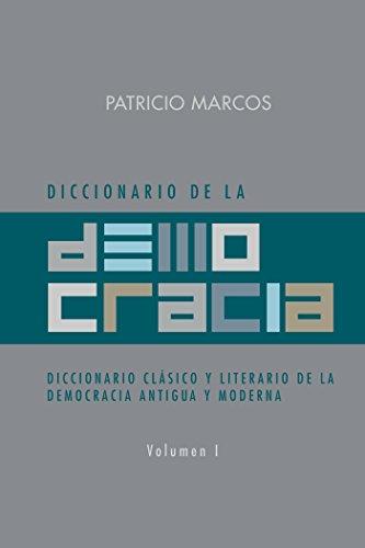 Diccionario De La Democracia: Diccionario Clásico Y Literario De La Democracia Antigua Y Moderna por Patricio Marcos