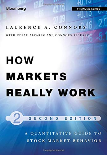 How Markets Really Work: Quantitative Guide to Stock Market Behavior (Bloomberg Professional, Band 158) (Markets Bloomberg)