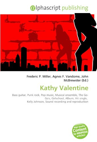 Kathy Valentine: Bass guitar, Punk rock, Pop music, Musical ensemble, The Go- Go's, Girlschool, Album, Hit single,  Kelly Johnson, Sound recording and reproduction