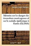 Mémoire sur les dangers des émanations marécageuses et sur la maladie épidémique observée - À Pantin et dans plusieurs autres communes voisines du canal de l'Ourcq, en 1810, 1811, 1812, 1813