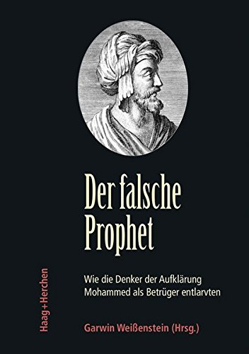 Der falsche Prophet: Wie die Denker der Aufklärung Mohammed als Betrüger entlarvten