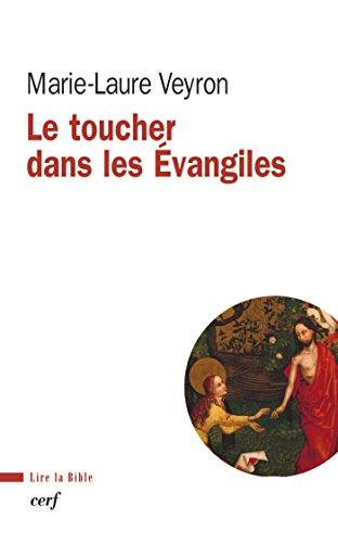 Le toucher dans les Évangiles (Lire la Bible t. 176) par Marie-laure Veyron
